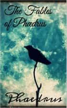 The Fables of Phædrus ebook by Phaedrus