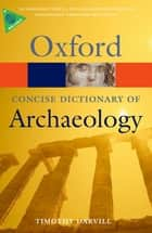 Concise Oxford Dictionary of Archaeology ebook by Timothy Darvill