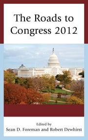 The Roads to Congress 2012 ebook by Sean D. Foreman,Robert Dewhirst,Peter Bergerson,Margaret Banyan,William K. Hall,Jeffrey Kraus,William Binning,Sunil Ahuja,Tom Lansford,Bob N. Roberts,Marcia L. Godwin,Daniel E. Smith,William Curtis Ellis,Holly L. Peterson,Joshua Stockley,Richard Gelm,Christophe D. Amegan,Kyle D. McEvilly,William J. Miller,Walter Wilson,Tyler Camarillo,Joseph P. Caiazzo,Kimberly Casey,Michelle Wade,Jeffrey S. Ashley