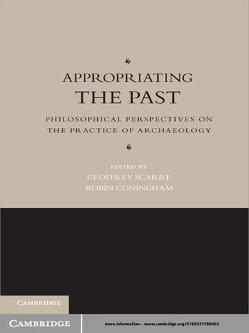 Appropriating the Past - Philosophical Perspectives on the Practice of Archaeology ebook by