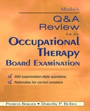Mosby's Q & A Review for the Occupational Therapy Board Examination - E-Book ebook by Patricia Bowyer, EdD, OTR/L,...