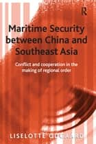 Maritime Security between China and Southeast Asia - Conflict and Cooperation in the Making of Regional Order ebook by Liselotte Odgaard