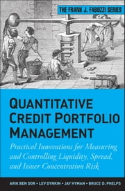 Quantitative Credit Portfolio Management - Practical Innovations for Measuring and Controlling Liquidity, Spread, and Issuer Concentration Risk ebook by Arik Ben Dor,Lev Dynkin,Jay Hyman,Bruce D. Phelps