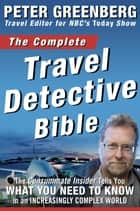 The Complete Travel Detective Bible ebook by Peter Greenberg