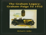 The Graham Legacy - Graham-Paige to 1932 ebook by Michael E Keller