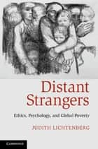 Distant Strangers - Ethics, Psychology, and Global Poverty ebook by Judith Lichtenberg
