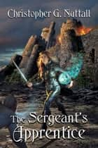The Sergeant's Apprentice ebook by Christopher Nuttall