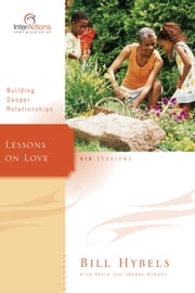 Lessons on Love - Building Deeper Relationships ebook by Bill Hybels,Kevin & Sherry Harney