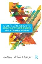 Contemporary Psychotherapies for a Diverse World ebook by Jon Frew,Michael D. Spiegler