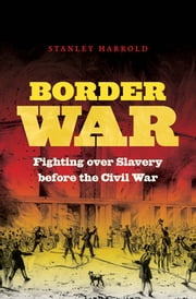 Border War - Fighting over Slavery before the Civil War ebook by Stanley Harrold