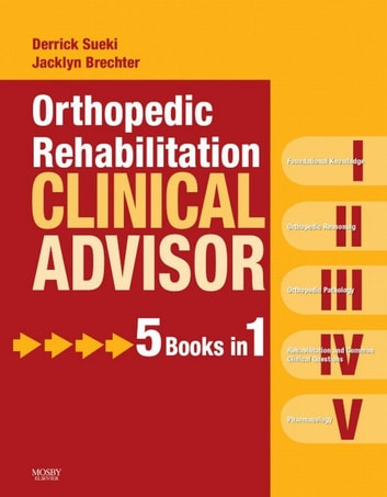 Orthopedic Rehabilitation Clinical Advisor - E-Book ebook by Derrick Sueki, PT, DPT, GCPT, OCS,Jacklyn Brechter, PhD, PT