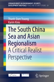 The South China Sea and Asian Regionalism - A Critical Realist Perspective ebook by Thanh-Dam Truong,Karim Knio