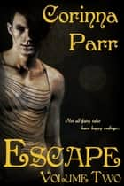 Escape: Volume Two ebook by Corinna Parr