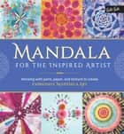 Mandala for the Inspired Artist - Working with paint, paper, and texture to create expressive mandala art ebook by Louise Gale, Marisa Edghill, Alyssa Stokes,...