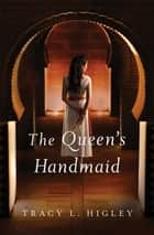 The Queen's Handmaid ebook by Tracy Higley