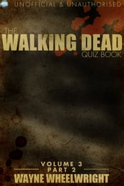 The Walking Dead Quiz Book Volume 3 Part 2 ebook by Wayne Wheelwright