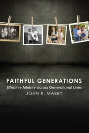 Faithful Generations - Effective Ministry Across Generational Lines ebook by John R. Mabry