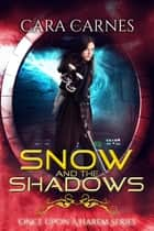 Snow and the Shadows ebook by Cara Carnes