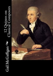 12 Quizzes on Classical Composers ebook by Gail McGaffigan