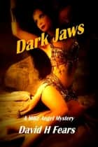 Dark Jaws: A Mike Angel Mystery ebook by David H Fears