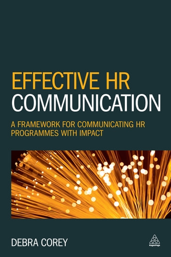 Effective HR Communication - A Framework for Communicating HR Programmes with Impact ebook by Debra Corey