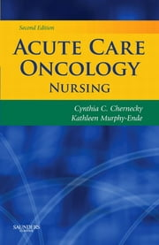 Acute Care Oncology Nursing ebook by Cynthia C. Chernecky,Kathleen Murphy-Ende