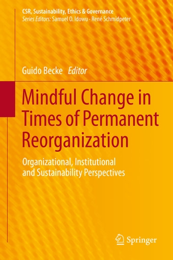Mindful Change in Times of Permanent Reorganization - Organizational, Institutional and Sustainability Perspectives ebook by