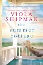 The Summer Cottage ebook by Viola Shipman