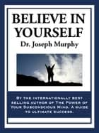 Believe in Yourself eBook von Joseph Murphy