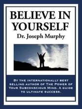 Believe in Yourself ebook by Joseph Murphy