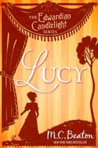 Lucy - Edwardian Candlelight 12 ebook by M.C. Beaton