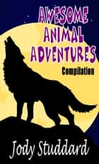 Awesome Animal Adventures ebook by Jody Studdard