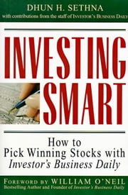 Investing Smart: How to Pick Winning Stocks with Investor's Business Daily ebook by Sethna, Dhun