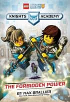 The Forbidden Power (LEGO NEXO KNIGHTS: Knights Academy #1) ebook by Alessandro Valdrighi, Max Brallier, Alessandro Valdrighi