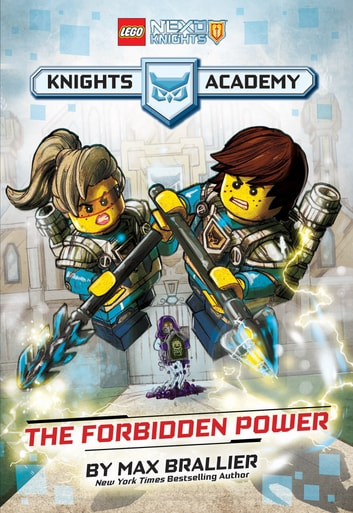 The Forbidden Power (LEGO NEXO KNIGHTS: Knights Academy #1) ebook by Max Brallier,Alessandro Valdrighi