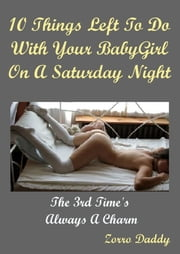 10 Things Left To Do With Your BabyGirl On A Saturday Night ebook by Zorro Daddy