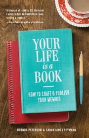 Your Life is a Book - How to Craft & Publish Your Memoir ebook by Brenda Peterson, Sarah Jane Freymann