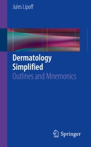 Dermatology Simplified - Outlines and Mnemonics ebook by Jules Lipoff