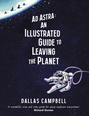 Ad Astra: An Illustrated Guide to Leaving the Planet ebook by Dallas Campbell