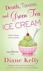 Death, Taxes, and Green Tea Ice Cream ebook by Diane Kelly