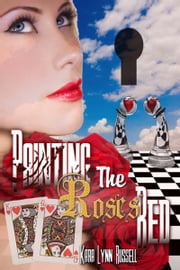 Painting The Roses Red ebook by Kara Lynn Russell