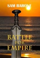 Battle For Empire ebook by Sam Barone