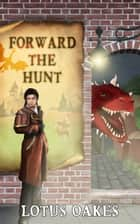 Forward the Hunt ebook by Lotus Oakes