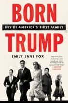 Born Trump - Inside America's First Family ebook by