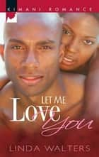 Let Me Love You ebook by Linda Walters