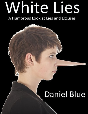1a21a89f0069 White Lies  A Humorous Look At Lies and Excuses eBook by Daniel Blue ...