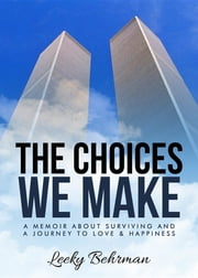 The Choices We Make: A Memoir about Surviving and a Journey to Love & Happiness ebook by Leeky Behrman