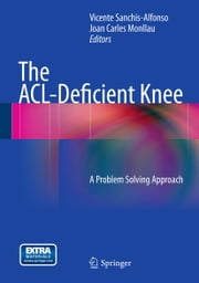 The ACL-Deficient Knee - A Problem Solving Approach ebook by Vicente Sanchis-Alfonso,Joan Carles Monllau