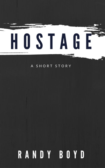 Hostage: A Short Story ebook by Randy Boyd