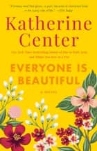 Everyone Is Beautiful - A Novel ebook by Katherine Center
